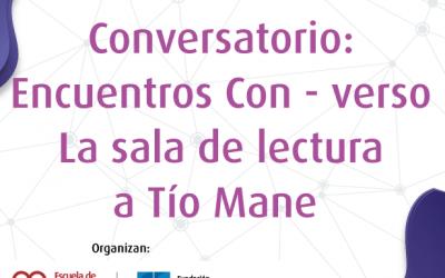 Conversatorio: Encuentros Con – verso – La sala de lectura a Tío Mane.