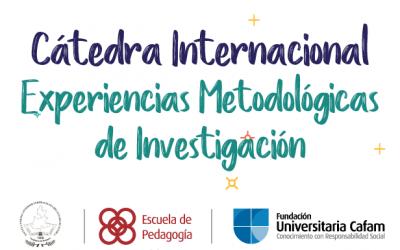 Finaliza la Cátedra Internacional: Experiencias Metodológicas de Investigación, un espacio valioso donde se teje conocimiento