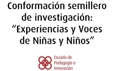 «Experiencias y Voces de Niñas y Niños» Semillero de investigación
